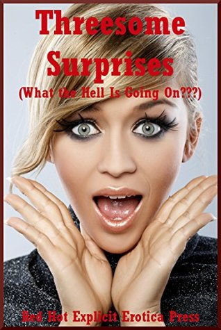 Threesome Surprises (What the Hell Is Going On???): Five FFM Ménage a Trois Erotica Stories Andrea Tuppens