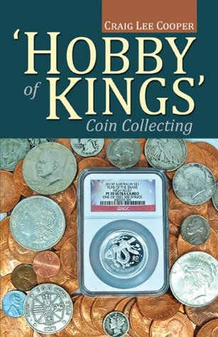 Hobby of Kings Coin Collecting Craig Lee Cooper