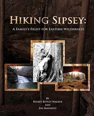 Hiking Sipsey: A Familys Fight for Eastern Wilderness  by  Rickey Butch Walker
