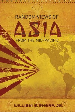Random Views of Asia from the Mid-Pacific William E. Sharp Jr.