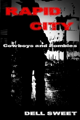 Rapid City: Cowboys and Zombies Wendell G. Sweet