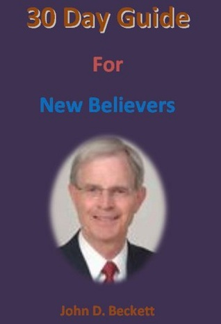 30 Day Guide: For New Believers  by  John D. Beckett