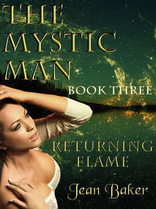 The Mystic Man: Returning Flame Jean Baker