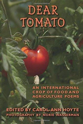 Dear Tomato: An International Crop of Food and Agriculture Poems Carol-Ann Hoyte