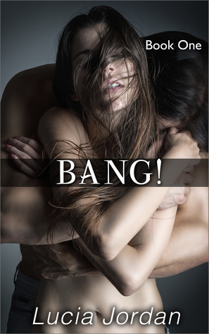 Bang! Book One  by  Lucia Jordan