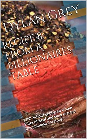 Recipe 8: From A Billionaires Table: 75°C 24hour peppered whole Fillet of Beef and slow roasted Dauphinoise Potatoes  by  Dylan Grey