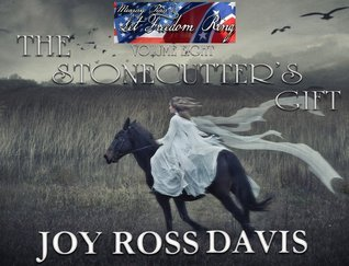 The Stonecutters Gift (Let Freedom Ring, #8)  by  Joy Ross Davis