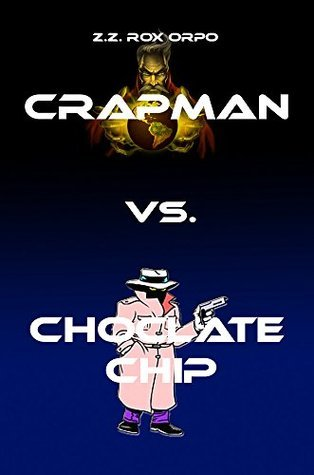 Crapman vs. Choclate Chip  by  Z.Z. Rox Orpo