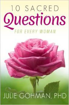 10 Sacred Questions for Every Woman  by  Julie Gohman