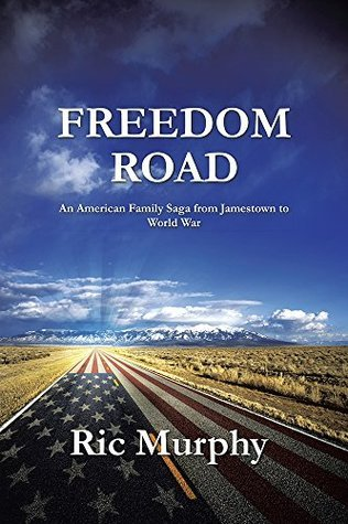 FREEDOM ROAD: An American Family Saga from Jamestown to World War  by  Ric Murphy