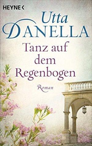 Tanz auf dem Regenbogen: Roman Utta Danella