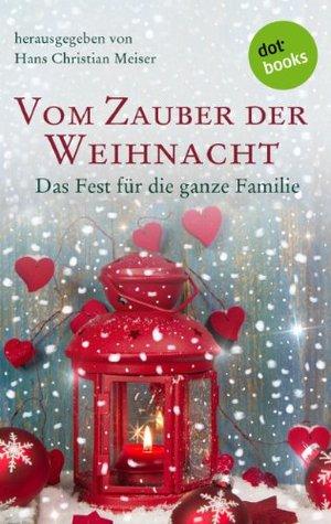 Vom Zauber der Weihnacht: Das Fest für die ganze Familie Hans Christian Meiser