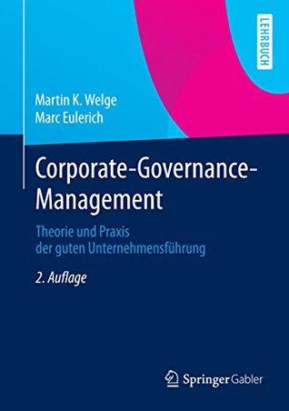 Corporate-Governance-Management: Theorie Und Praxis Der Guten Unternehmensf Hrung Martin K. Welge