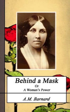 BEHIND A MASK. (Annotated) (Louisa May Alcott Collection Book 16)  by  Louisa May Alcott