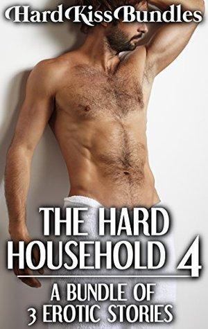 THE HARD HOUSEHOLD 4: A Bundle of 3 Erotic Stories Hard Kiss Bundles