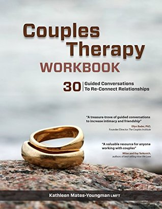 Couples Therapy Workbook: 30 Guided Conversations to Re-Connect Realtionships  by  Katheen Mates-Youngman