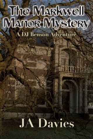 The Markwell Manor Mystery : A DJ Benson Adventure  by  JA Davies