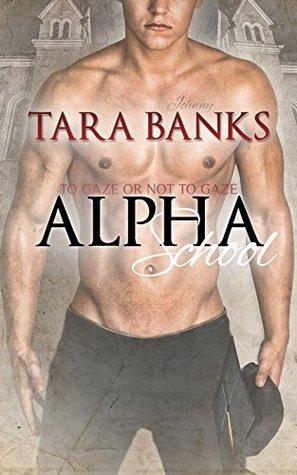 Alpha School (Gay MMM Menage Erotica) (To Gaze or not to Gaze Book 1) Tara Banks