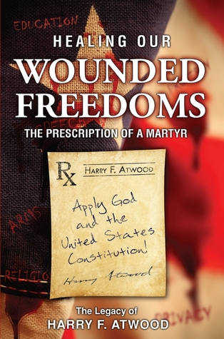 Healing Our Wounded Freedoms: The Prescription of a Martyr Harry Fuller Atwood