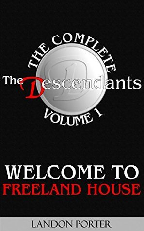 The Descendants - The Complete Volume 1: Welcome to Freeland House  by  Landon Porter