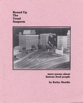 Round Up The Usual Suspects More poems about famous dead  by  Kathy Shaidle
