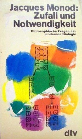 Zufall und Notwendigkeit: Philosophische Fragen der modernen Biologie Jacques Monod