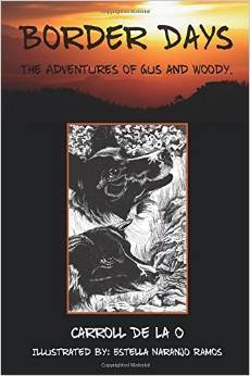 Border Days the Adventures of Gus and Woody Carroll De La O