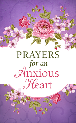 Prayers for an Anxious Heart  by  Various