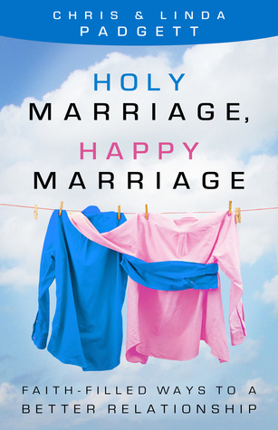 Holy Marriage, Happy Marriage: Faith-Filled Ways to a Better Relationship  by  Chris Padgett