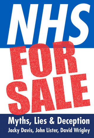 NHS for Sale: Myths, Lies & Deception Jacky  Davis
