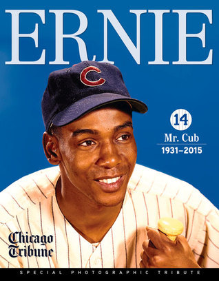 Ernie: Mr. Cub Chicago Tribune