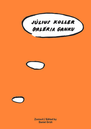 Július Koller - Galéria Ganku  by  Daniel Grúň