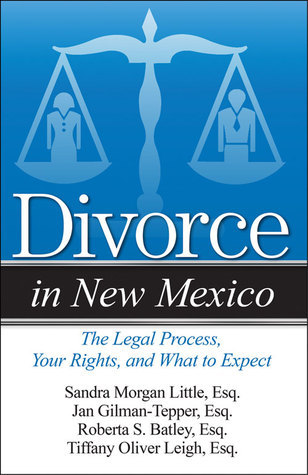 Divorce in New Mexico: The Legal Process, Your Rights, and What to Expect Roberta S. Batley