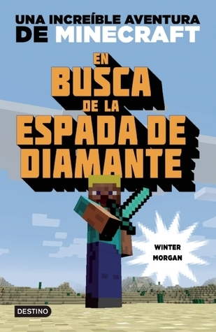 En busca de la espada de diamante: Una increible aventura de Minecraft  by  Winter Morgan