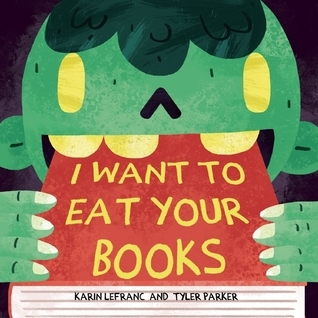 I Want to Eat Your Books Karin Lefranc