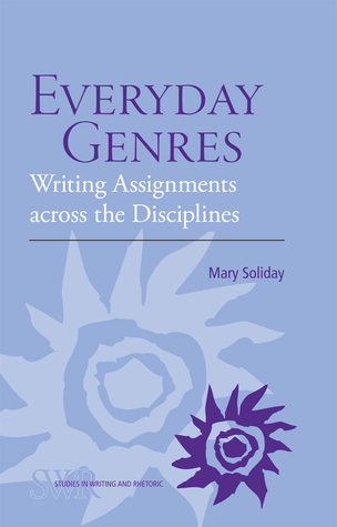 Everyday Genres: Writing Assignments Across the Disciplines Mary Soliday