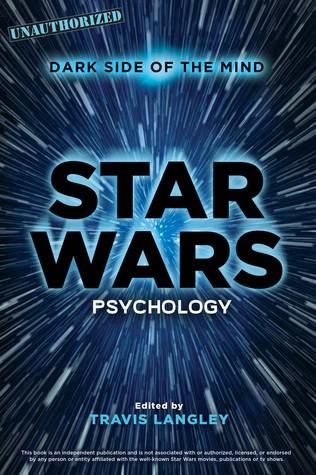 Star Wars Psychology: Dark Side of the Mind Travis Langley