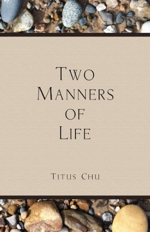 Two Manners of Life  by  Titus Chu