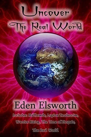 Uncover the Real World: Books 1 - 5 of the Real World Series  by  Eden Elsworth