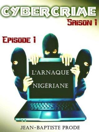 Cybercrime - Épisode 1x01 : Larnaque nigériane  by  Jean-Baptiste Prode