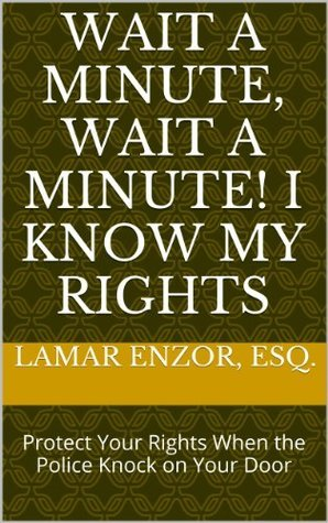 Wait a MInute, Wait a Minute! I Know My Rights  by  Lamar Enzor