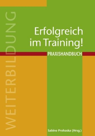 Erfolgreich im Training!: Praxishandbuch Sabine Prohaska