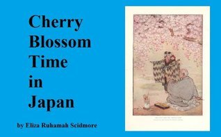 Cherry Blossom Time in Japan Elizabeth Ruhamah Scidmore
