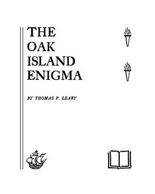 The Oak Island Enigma: A History and Inquiry into the Origin of the Money Pit Thomas Leary