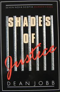 Shades of Justice: Seven Nova Scotia Murder Cases  by  Dean Jobb