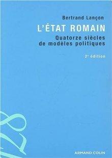 Létat Romain: Quatorze Siècles De Modèles Politiques  by  Bertrand Lançon