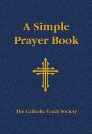 A Simple Prayer Book - Leatherette Edition: Including the Order of Mass New Translation  by  Anonymous