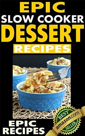 Epic Slow Cooker Dessert Recipes: Top rated slow cooker recipes for quality desserts with pictures. Epic