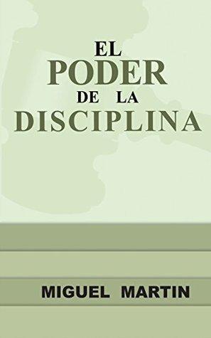 El Poder De La Disciplina: Base De Todo Exito Miguel Martin