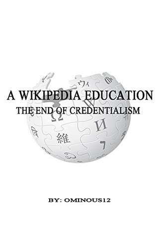A Wikipedia education: The end of credentialism  by  Ominous 12